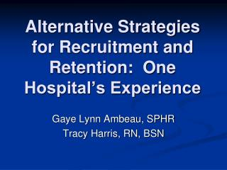 Alternative Strategies for Recruitment and Retention:  One Hospital s Experience