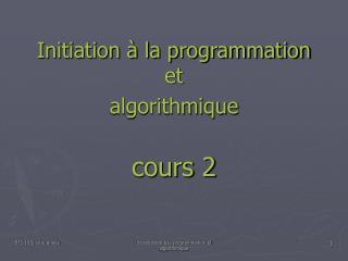Initiation � la programmation et algorithmique cours 2