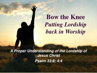 Bow the Knee Putting Lordship back in Worship