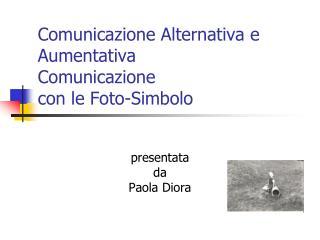 Comunicazione Alternativa e Aumentativa  Comunicazione  con le Foto-Simbolo