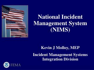 National Incident Management System (NIMS)  Kevin J Molloy, MEP