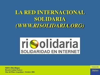 LA RED INTERNACIONAL SOLIDARIA  (WWW.RISOLIDARIA.ORG)