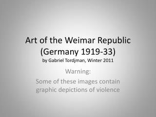 Art of the Weimar Republic (Germany 1919-33) by Gabriel Tordjman, Winter 2011
