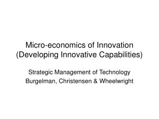 Micro-economics of Innovation  (Developing Innovative Capabilities)