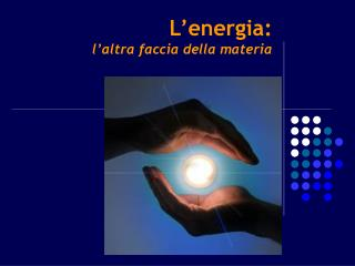 L'energia:  l'altra faccia della materia