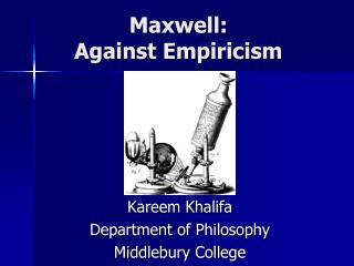 Maxwell:  Against Empiricism
