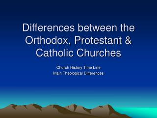 Differences between the Orthodox, Protestant & Catholic Churches