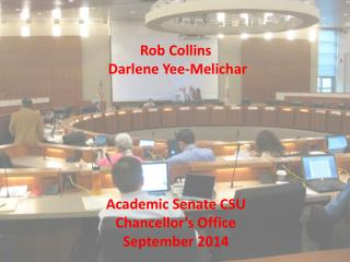 Rob Collins  Darlene Yee-Melichar  Academic Senate CSU Chancellor's Office September 2014