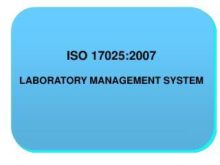 ISO 17025:2007  LABORATORY MANAGEMENT SYSTEM