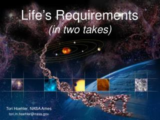 Life ' s Requirements (in two takes)