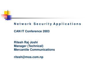 N e t w o r k   S e c u r i t y  A p p l i c a t i o n s CAN IT Conference 2003 Ritesh Raj Joshi
