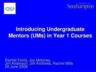 Introducing Undergraduate Mentors (UMs) in Year 1 Courses