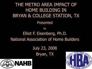 THE METRO AREA IMPACT OF  HOME BUILDING IN BRYAN & COLLEGE STATION, TX