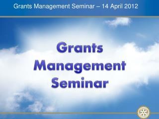 Grants Management Seminar   14 April 2012