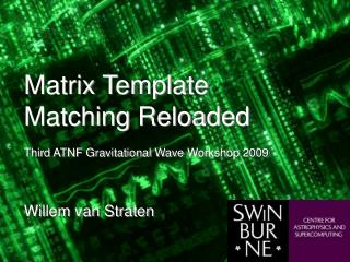 Matrix Template Matching Reloaded Third ATNF Gravitational Wave Workshop 2009 Willem van Straten