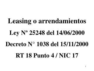 Leasing o arrendamientos Ley Nº 25248 del 14/06/2000 Decreto N° 1038 del 15/11/2000