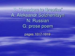 "T: ""Freedom to Breathe"" A: Aleksandr Solzhenitsyn N: Russian G: prose poem"