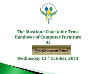 The Mustique Charitable Trust  Handover of Computer Furniture  At  Wednesday 12 th  October, 2011