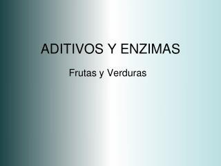 ADITIVOS Y ENZIMAS