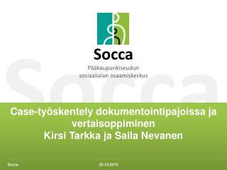 Case-ty�skentely  dokumentointipajoissa ja vertaisoppiminen Kirsi Tarkka  ja Saila Nevanen