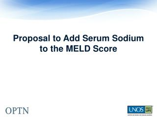 Proposal to Add Serum Sodium to the MELD Score