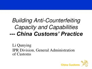 Building Anti-Counterfeiting Capacity and Capabilities --- China Customs' Practice