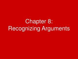 Chapter 8: Recognizing Arguments