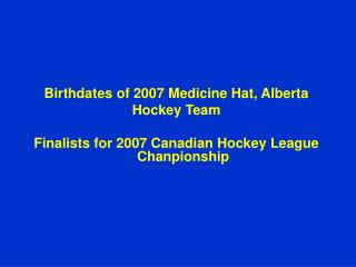 Birthdates of 2007 Medicine Hat, Alberta Hockey Team