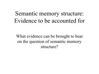 Semantic memory structure: Evidence to be accounted for