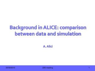 Background in ALICE: comparison between data and simulation A. Alici