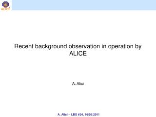 Recent background observation in operation by ALICE A. Alici