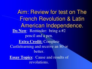 Aim: Review for test on The French Revolution & Latin American Independence.