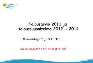 Talousarvio 2011 ja  taloussuunnitelma 2012 - 2014