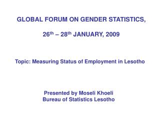 GLOBAL FORUM ON GENDER STATISTICS,   26 th  – 28 th  JANUARY, 2009