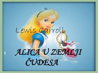 Lewis Carroll ALICA U ZEMLJI  ČUDESA