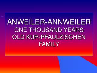 ANWEILER-ANNWEILER ONE THOUSAND YEARS OLD KUR-PFAULZISCHEN FAMILY