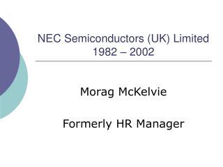 NEC Semiconductors (UK) Limited 1982 – 2002