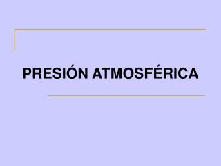 PRESI�N ATMOSF�RICA