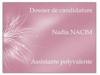 Dossier de candidature Nadia NACIM Assistante polyvalente