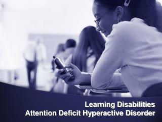 Learning Disabilities Attention Deficit Hyperactive Disorder