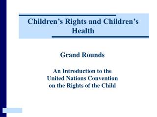 Grand Rounds An Introduction to the United Nations Convention on the Rights of the Child