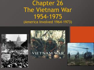 Chapter 26 The Vietnam War  1954-1975 (America Involved 1964-1973)