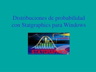 Distribuciones de probabilidad con Statgraphics para Windows