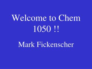 Welcome to Chem 1050 !!