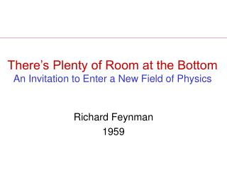 There's Plenty of Room at the Bottom An Invitation to Enter a New Field of Physics