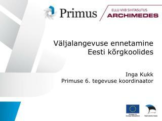 Väljalangevuse ennetamine Eesti kõrgkoolides Inga Kukk Primuse 6. tegevuse koordinaator