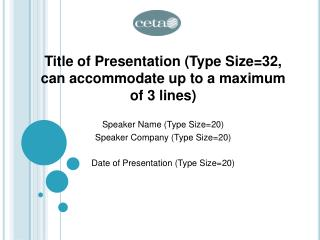 Title of Presentation (Type Size=32,  can accommodate up to a maximum  of 3 lines)
