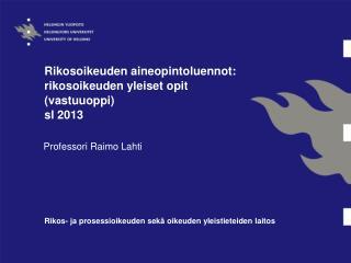 Rikosoikeuden aineopintoluennot: rikosoikeuden yleiset opit (vastuuoppi)  sl 2013