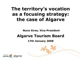 The territory's vocation as a focusing strategy:  the case of Algarve Nuno Aires, Vice-President