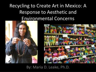 Recycling to Create Art in Mexico: A Response to Aesthetic and Environmental Concerns